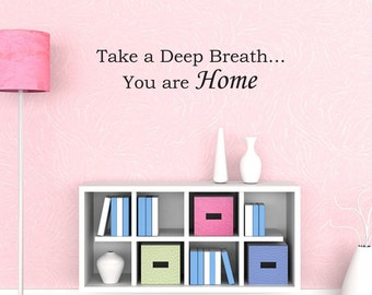 Take a Deep Breath… You are Home Vinyl Wall Decal Quotes Home Sticker Decor Home Decals (JR358)