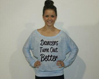 Dancers Turn Out Better dolman tee. Flowy dancers shirt. Dance tee shirt. Ballet, Tap, Ballroom, Jazz, hip hop. Ballet shirt.