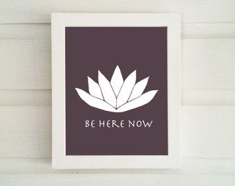 Be Here Now - Meditation Print - Spiritual Art - Meditation Art - Lotus Flower Print - Zen Art Print -Yoga Art Print - Wall Art - Wall Decor