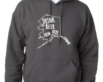 Craft Beer Hoodie- Alaska- AK- Drink Beer From Here