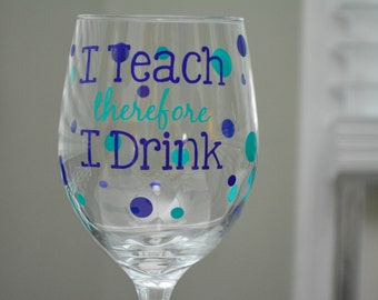Teacher - I teach therefore I drink wine glass - personalized
