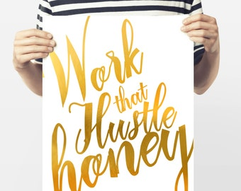 Gold Foil Printable Art, Work That Hustle Honey, Faux Gold Foil Print, Printable Wall Art, Typography Quote Art, Downloadable
