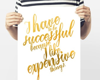Faux Gold Foil - Downloadable Print - Printable Art - I have to be Successful - I Like Expensive Things - Gold Foil Print - Gold Typography