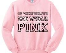 On Wednesdays We Wear Pink Crewneck Sweatshirt;  Mean Girls Top; Throwback Movie Quotes