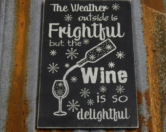 The weather outside is frightful, but the wine is so delightful - Handmade Wood Sign