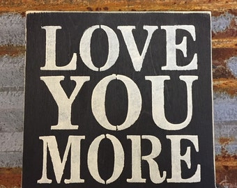 Love you more - Handmade Wood Sign