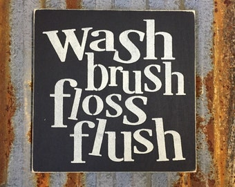 Wash, Brush, Floss, Flush - Handmade Wood Sign