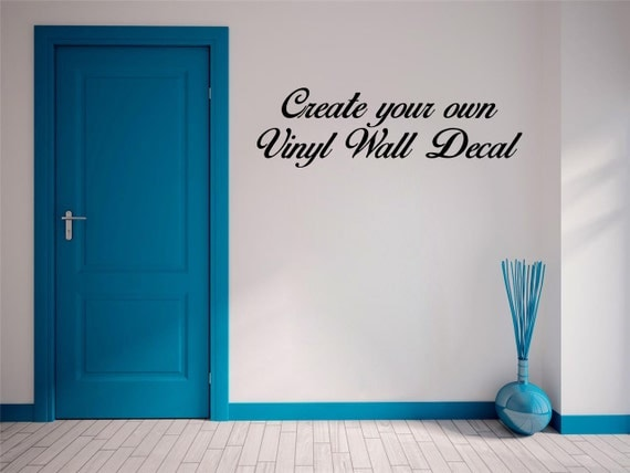 Create your own Wall Decal You pick the words by