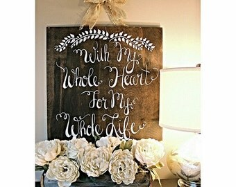 With My Whole Heart Sign | Wedding Decor | Hand Painted | Rustic | Shabby Chic | Wedding