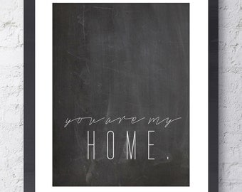 You Are My Home Art Print. Inspirational Art. Love Print. Wedding Gift. Anniversary Gift.Typographic Art. For the Home. Wall Art. Home Decor