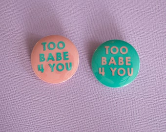Too Babe 4 You // Pinback Buttons