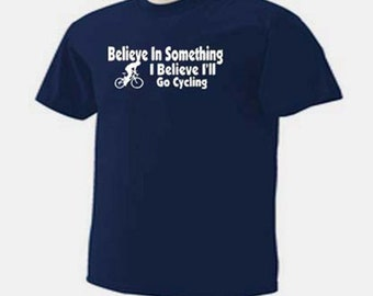 Believe In Something I Believe I'll Go Cycling Biking Biker Racing T-Shirt
