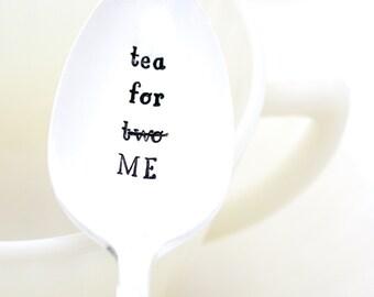 Tea Spoon. Tea For Two, no just ME. Hand stamped spoon. Vintage stamped silverware by Milk & Honey.