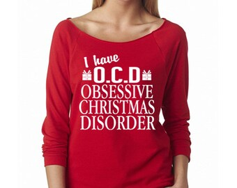 I Have OCD Obsessive Christmas Disorder® Shirt. Funny Christmas Sweater. Merry Christmas 3/4 Sleeve Slouchy Sweater. Black Friday Shirts