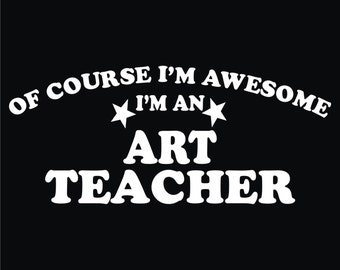 3 Of Course I'm Awesome I'm an Art Teacher