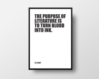 Literature Print, T S Eliot, Purpose of Literature, turn blood into ink, Book Art Print, Reading Art, Literature Poster, Writer Quote