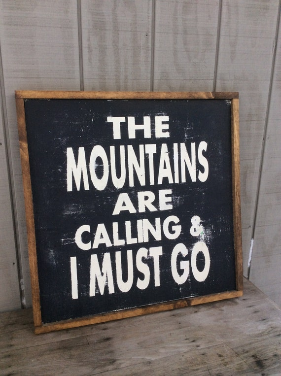 The mountains are calling i must go wood sign custom for The mountains are calling and i must go metal sign