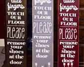 Since Little Fingers Touch Our Floor Please Remove Your Shoes At The Door Indoor Outdoor Sign Hanging or Leaning Hand Painted Wood & Vinyl
