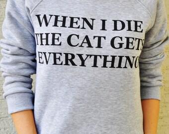 When I die the cat gets everything Sweatshirt