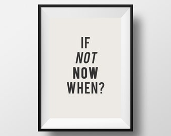 Inspirational, Quote, Print, Quote Poster, If not now when? Printable, Wall Decor, Download, Instant