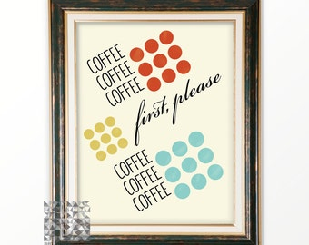 Coffee Art, Digital Print, Typographic Print, Coffee Print, Kitchen Art, Breakfast Print, Coffee Illustration, Coffee First Please : A0317