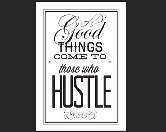 Good Things Come to Those Who Hustle *DIGITAL DOWNLOAD* 8x10