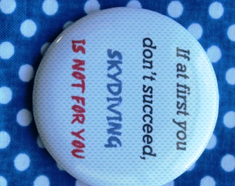 If at first you don't succeed, skydiving is not for you - 2.25 inch pinback button badge