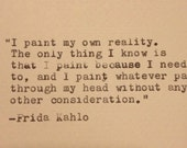 Frida Kahlo - Hand Typed Typewriter Quote - I paint my own reality.....