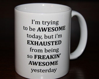It's tough being AWESOME! 11oz Ceramic Coffee Mug