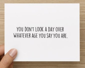 You Don't Look A Day Over...Funny Birthday Card!
