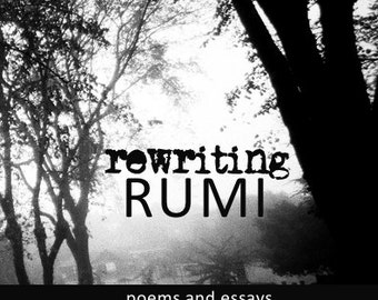 Rewriting Rumi: Poems and Essays in Conversation with the Ecstatic. A chapbook.