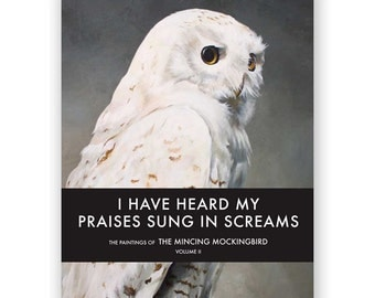 I Have Heard My Praises Sung In Screams: The Paintings of the Mincing Mockingbird Volume II Hardcover Art Book - Signed Copy