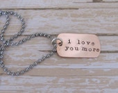 I love you more dog tag necklace in Copper, hand stamped, gift for him, military tags Ready to ship