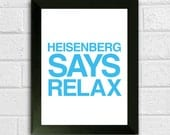 Breaking Bad typography quote print // Heisenberg says relax in blue sky