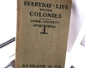 Everyday Life in the Colonies Gertrude  Stone and Grace Fickett,  1907   First Edition!  An education!