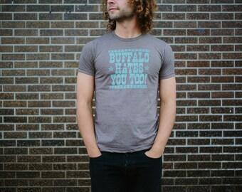 Buffalo Hates You Too! Hand Screenprinted T-shirt