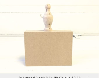 3x4 Wood Block: (H) with Finial A