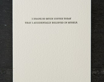 drank so much coffee. letterpress card. #786