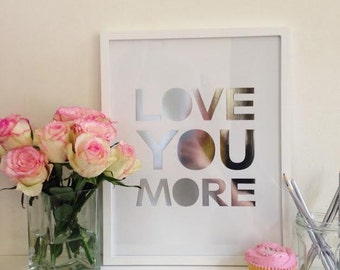 Love You More – Silver Foil A3 Poster