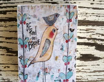 "Bird print, be brave and kind, aceo print(2.5 inches x 3.5"" inches) by sunshine girl designs"