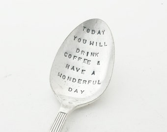 Hand stamped Spoon ~ Today you will drink coffee and have a wonderful Day ~ Vintage Spoon from Goozeberry Hill