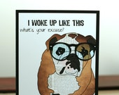 Bulldog Card Cute Funny - I Woke Up Like This, What's Your Excuse?