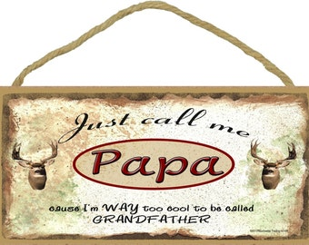 """Just Call Me Papa I'm Too Cool To Be Called Grandfather Deer Hunting SIGN Plaque 5X10"""""""