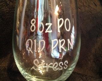 Nurse or Medical *Stemless* Wine Glasses - Hand Engraved - 8oz. PO TID PRN Stress