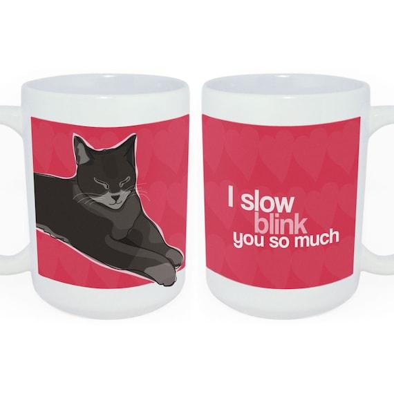 I Slow Blink You So Much Cat Mug