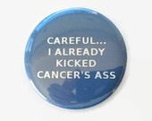 Careful... I Already Kicked Cancer's Ass - Blue Colon Cancer - Humor - 2.25 inch button/pin Walk Awareness Courage
