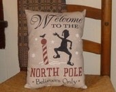 Welcome to the North Pole Believers Only Elf Country Primitive Christmas Winter Pillow Cupboard Tuck Sitter / Rustic Christmas Elf Pillow