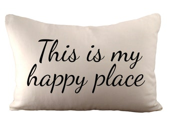 This is my happy place - Cushion Cover - 12x18 - Choose your fabric and font colour