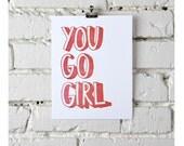 You Go Girl, letterpress print, Pink & Orange Ombre or Black