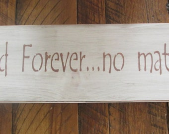 Primitive Rustic Wooden Sign Now and Forever...No Matter What